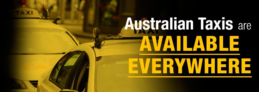 Australian Taxis are AVAILABLE EVERYWHERE